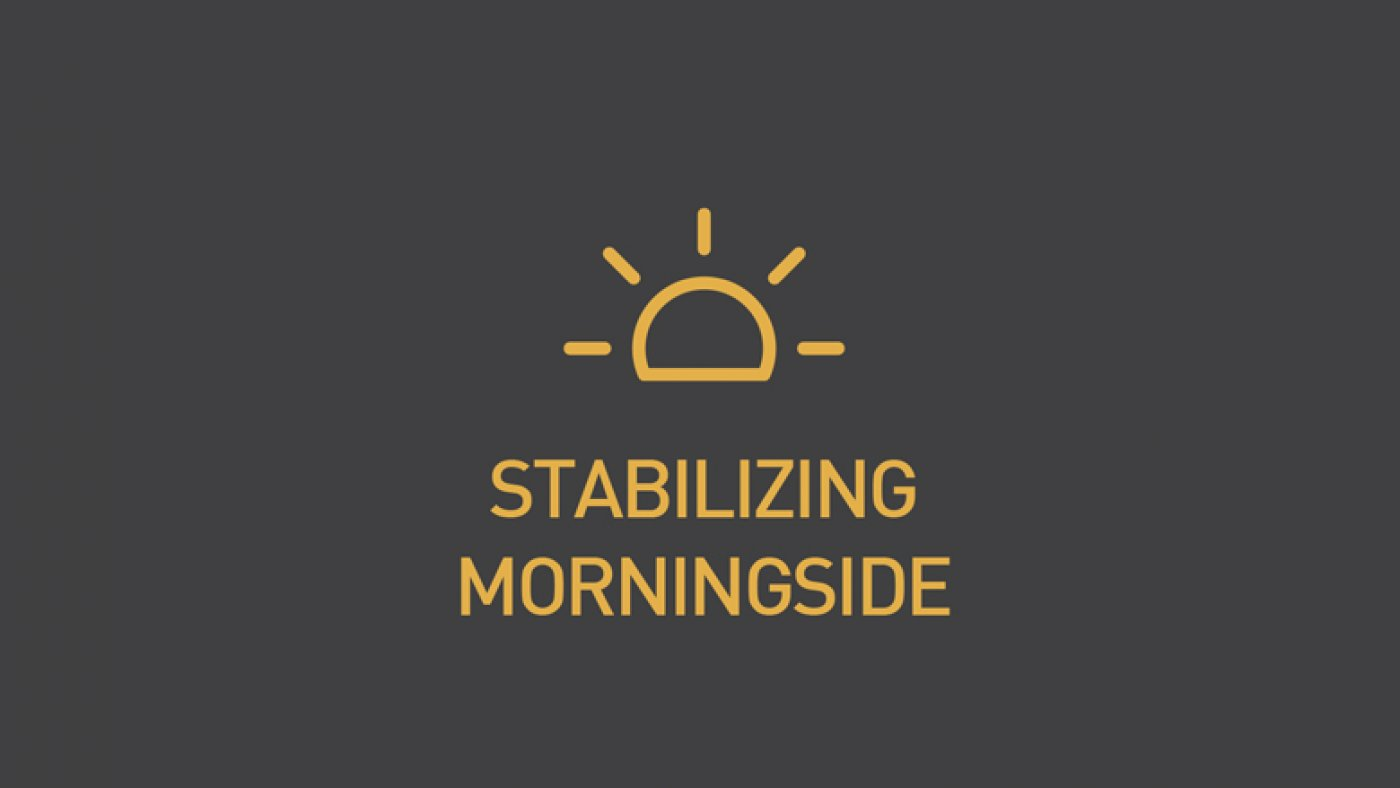 Stabilizing Morningside
