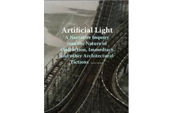 Artificial Light: A Narrative Inquiry into the Nature of Abstraction, Immediacy, and Other Architectural Fictions